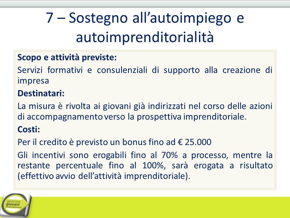 7 – Sostegno all'autoimpiego e autoimprenditorialità Scopo e attività previste: Servizi formativi e consulenziali di supporto alla creazione di impres
