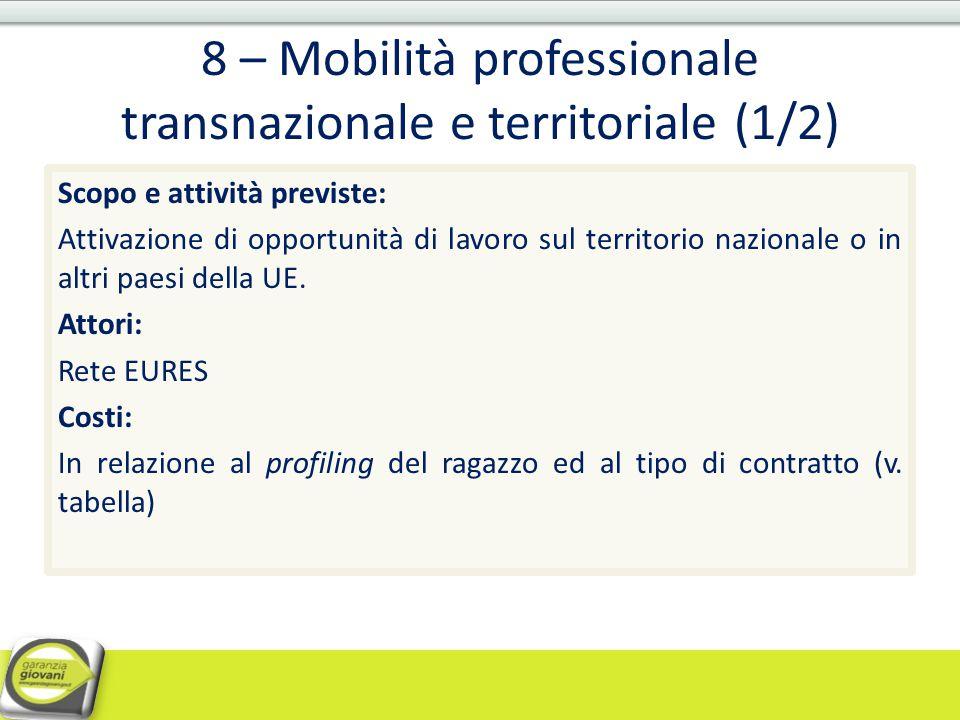 8 – Mobilità professionale transnazionale e territoriale (1/2) Scopo e attività previste: Attivazione di opportunità di lavoro sul territorio nazional