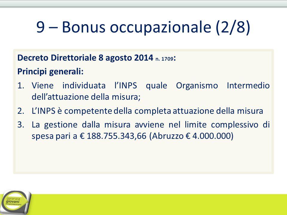 9 – Bonus occupazionale (2/8) Decreto Direttoriale 8 agosto 2014 n. 1709 : Principi generali: 1.Viene individuata l'INPS quale Organismo Intermedio de