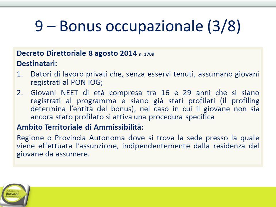 9 – Bonus occupazionale (3/8) Decreto Direttoriale 8 agosto 2014 n. 1709 Destinatari: 1.Datori di lavoro privati che, senza esservi tenuti, assumano g