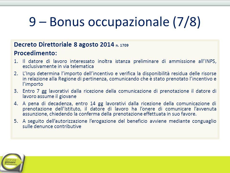 9 – Bonus occupazionale (7/8) Decreto Direttoriale 8 agosto 2014 n. 1709 Procedimento: 1.Il datore di lavoro interessato inoltra istanza preliminare d