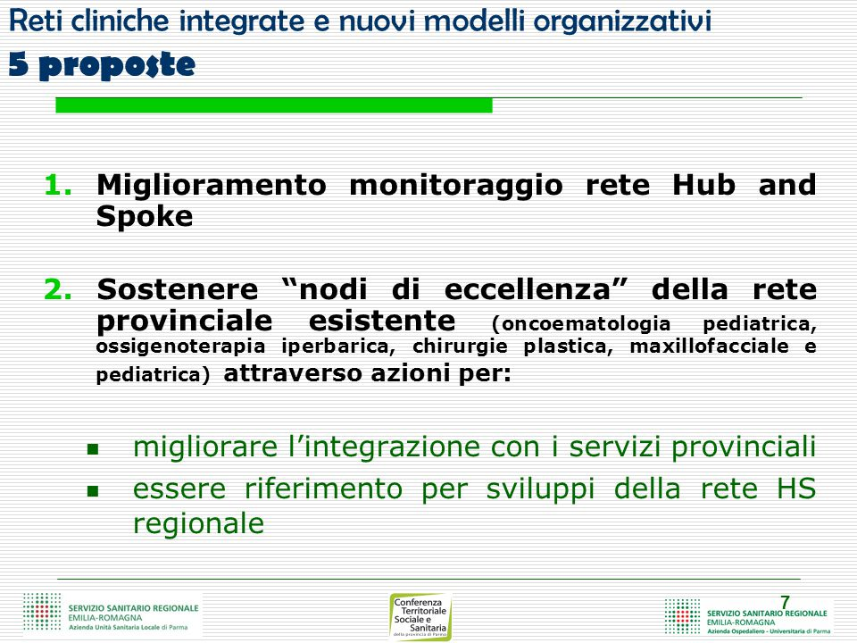 7 Reti cliniche integrate e nuovi modelli organizzativi 5 proposte 1.Miglioramento monitoraggio rete Hub and Spoke 2.