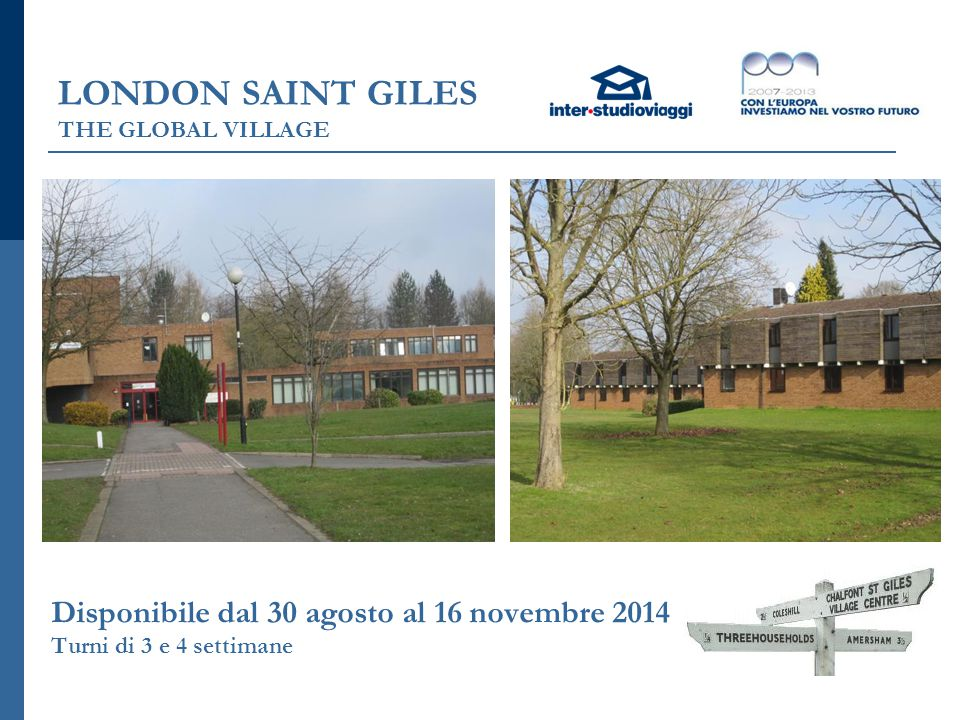 LONDON SAINT GILES THE GLOBAL VILLAGE Disponibile dal 30 agosto al 16 novembre 2014 Turni di 3 e 4 settimane