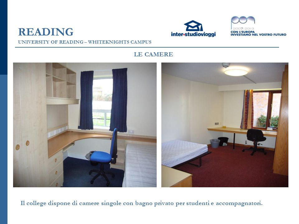 READING UNIVERSITY OF READING – WHITEKNIGHTS CAMPUS Il college dispone di camere singole con bagno privato per studenti e accompagnatori. LE CAMERE