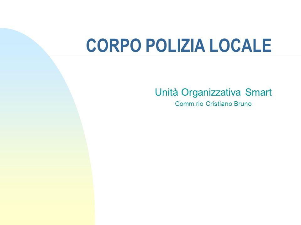 CORPO POLIZIA LOCALE Unità Organizzativa Smart Comm.rio Cristiano Bruno