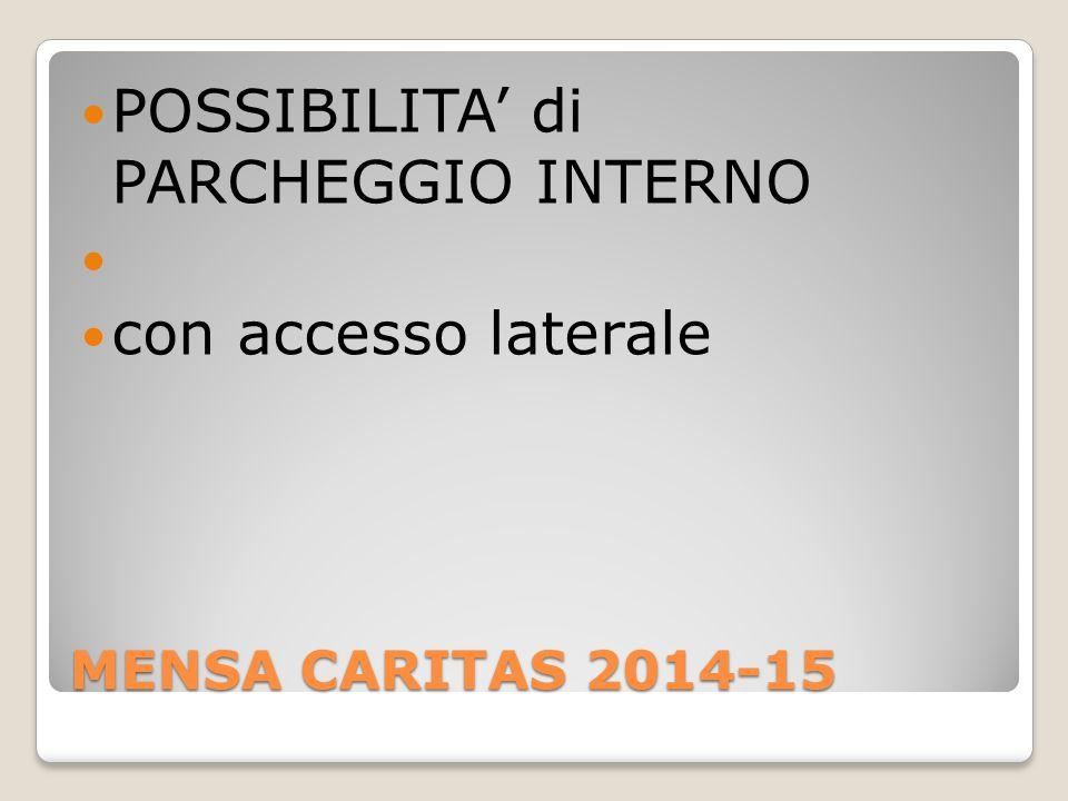 MENSA CARITAS 2014-15 POSSIBILITA' di PARCHEGGIO INTERNO con accesso laterale