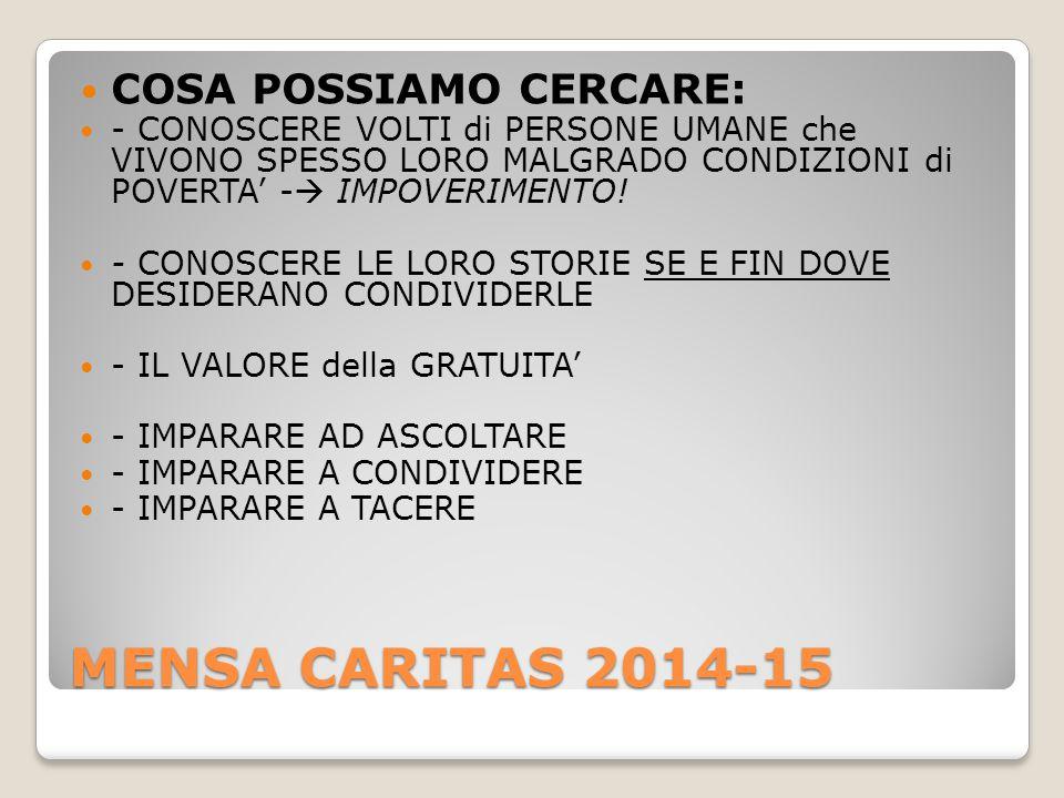 MENSA CARITAS 2014-15 COSA POSSIAMO CERCARE: - CONOSCERE VOLTI di PERSONE UMANE che VIVONO SPESSO LORO MALGRADO CONDIZIONI di POVERTA' -  IMPOVERIMENTO.