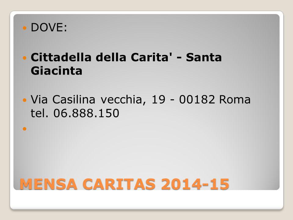 MENSA CARITAS 2014-15 DOVE: Cittadella della Carita - Santa Giacinta Via Casilina vecchia, 19 - 00182 Roma tel.