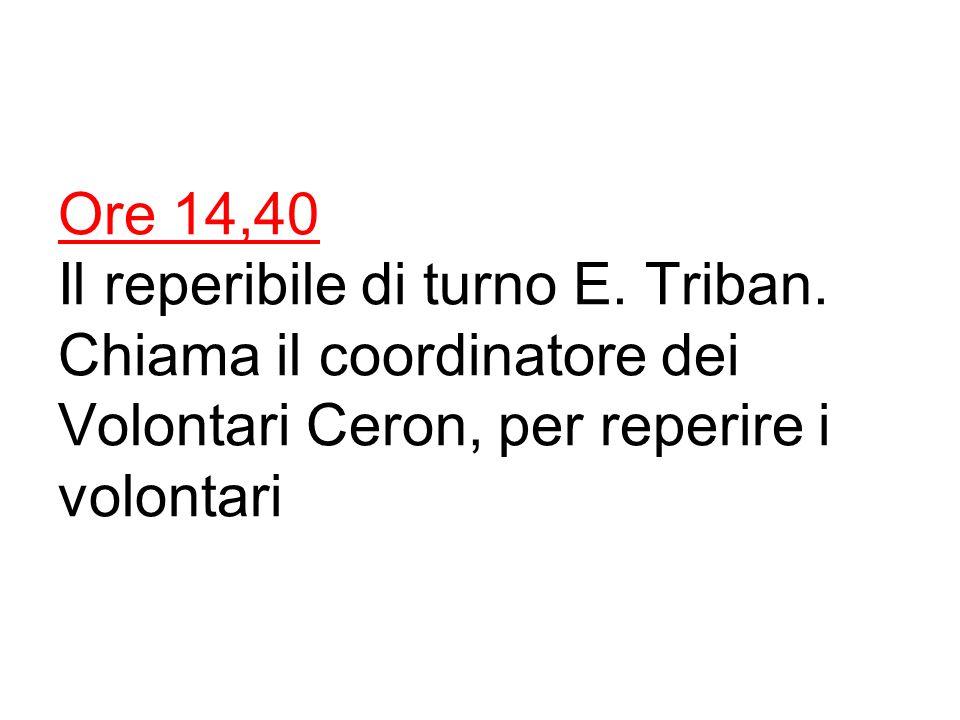 Ore 14,40 Il reperibile di turno E.Triban.