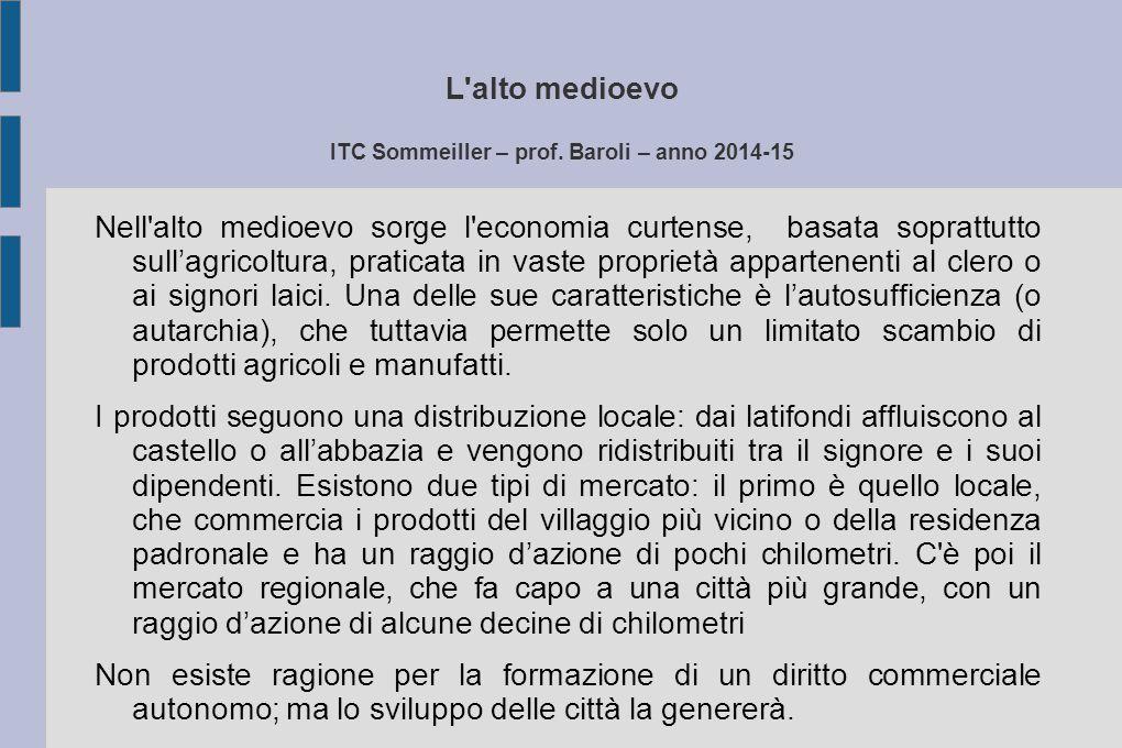 L'alto medioevo ITC Sommeiller – prof. Baroli – anno 2014-15 Nell'alto medioevo sorge l'economia curtense, basata soprattutto sull'agricoltura, pratic