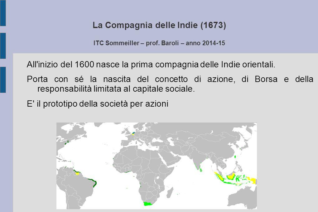 La Compagnia delle Indie (1673) ITC Sommeiller – prof. Baroli – anno 2014-15 All'inizio del 1600 nasce la prima compagnia delle Indie orientali. Porta
