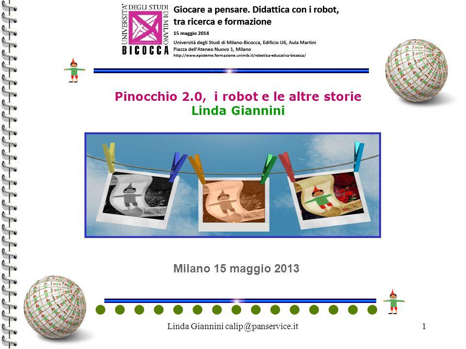 Linda Giannini calip@panservice.it1 Pinocchio 2.0, i robot e le altre storie Linda Giannini Milano 15 maggio 2013