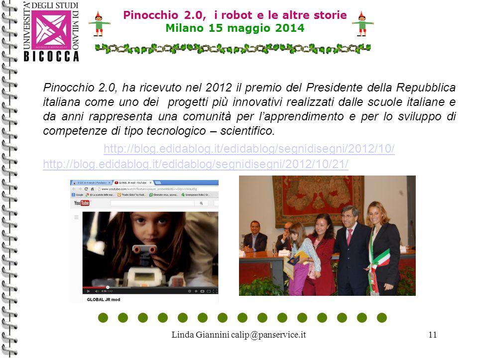 Linda Giannini calip@panservice.it11 Pinocchio 2.0, ha ricevuto nel 2012 il premio del Presidente della Repubblica italiana come uno dei progetti più innovativi realizzati dalle scuole italiane e da anni rappresenta una comunità per l'apprendimento e per lo sviluppo di competenze di tipo tecnologico – scientifico.