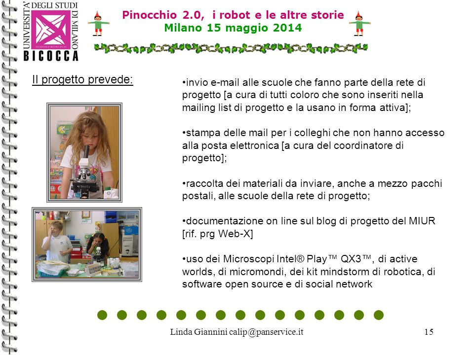 Linda Giannini calip@panservice.it15 Il progetto prevede: Pinocchio 2.0, i robot e le altre storie Milano 15 maggio 2014 invio e-mail alle scuole che