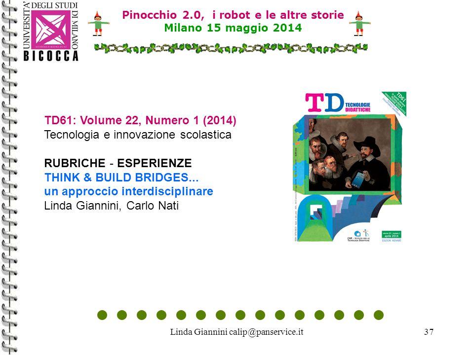 Linda Giannini calip@panservice.it37 Pinocchio 2.0, i robot e le altre storie Milano 15 maggio 2014 TD61: Volume 22, Numero 1 (2014) Tecnologia e inno