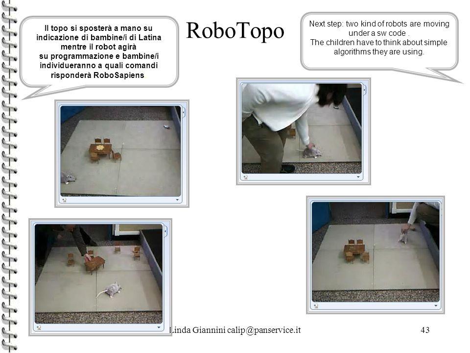 Linda Giannini calip@panservice.it43 RoboTopo Il topo si sposterà a mano su indicazione di bambine/i di Latina mentre il robot agirà su programmazione