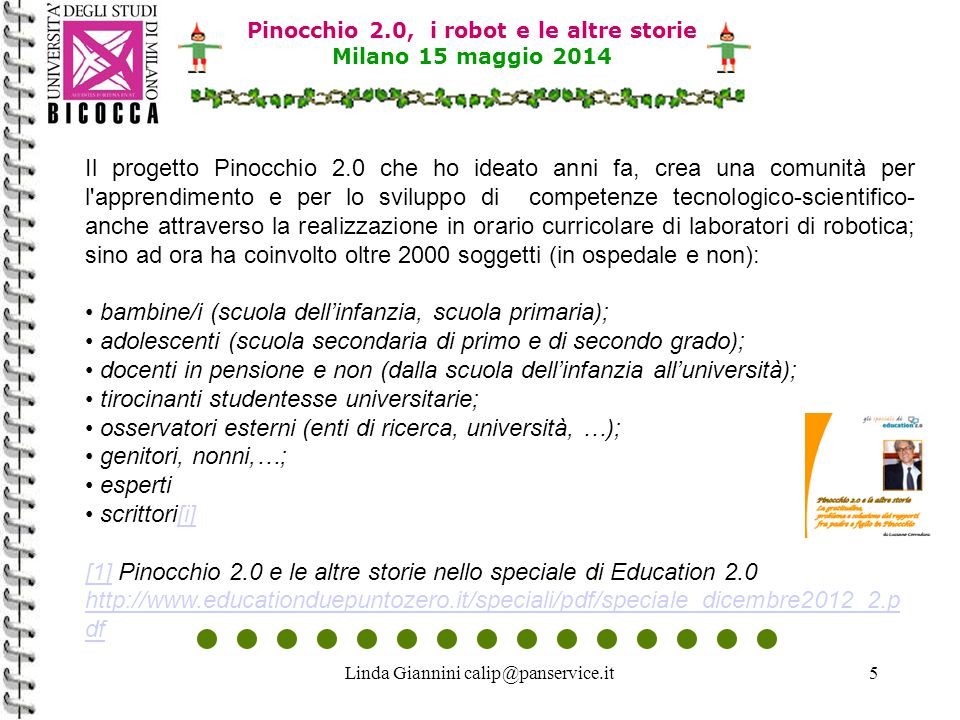 Linda Giannini calip@panservice.it26 Pinocchio 2.0, i robot e le altre storie Milano 15 maggio 2014 Active Worlds New solutions for the virtual (and real world) community for children http://www.descrittiva.it/calip/nir99.html Kids and virtual worlds http://www.xplora.org/ww/en/pub/xplora/practice/examples/kids_and_virtual_worlds.htm http://www.descrittiva.it/calip/nir99.html http://www.xplora.org/ww/en/pub/xplora/practice/examples/kids_and_virtual_worlds.htm