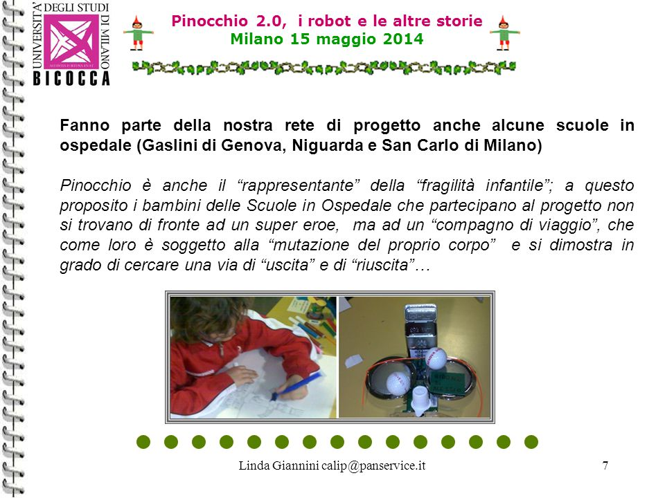 Linda Giannini calip@panservice.it28 Pinocchio 2.0, i robot e le altre storie Milano 15 maggio 2014 In Active Worlds si può (Info from:http://www.activeworlds.com)Info from:http://www.activeworlds.com Build your own 3D virtual reality home on the Internet;Build Shop online in our own 3D virtual reality mall and chat with store clerks;Shop Explore over 1000 unique virtual worlds;Explore Make new friends and chat with people from all over the globeMake new friends Play interactive 2D and 3D games;3D games Choose from a vast range of avatar identities and chat with other avatars.avatar