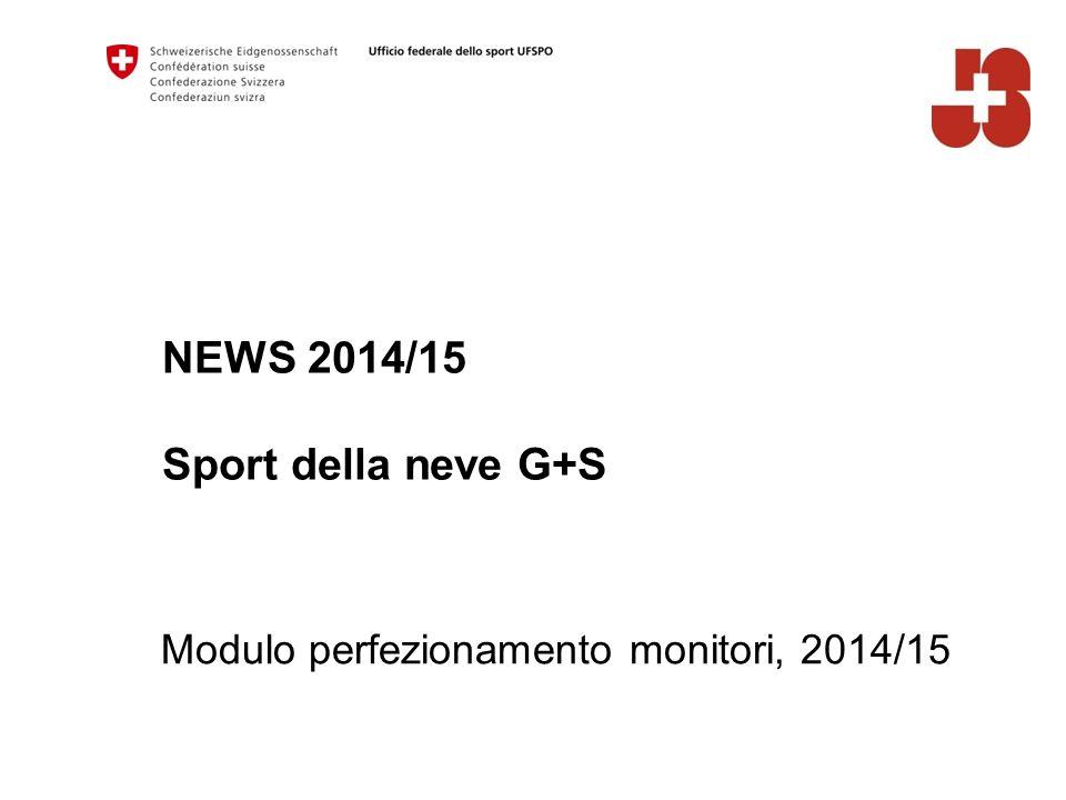NEWS 2014/15 Sport della neve G+S Modulo perfezionamento monitori, 2014/15