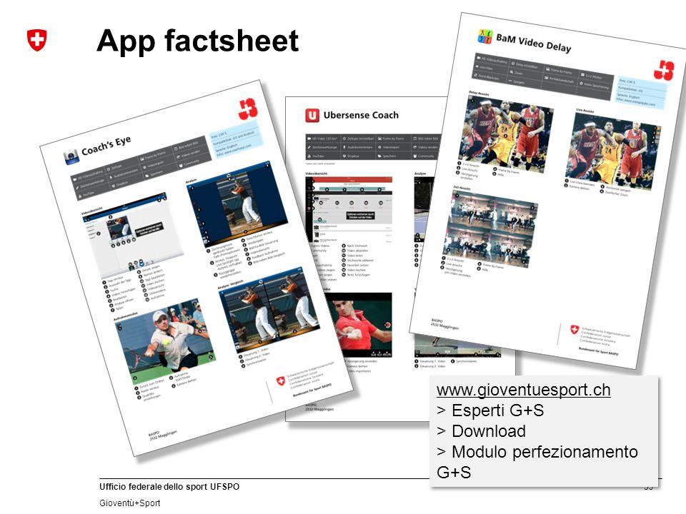 53 Ufficio federale dello sport UFSPO Gioventù+Sport App factsheet www.gioventuesport.ch > Esperti G+S > Download > Modulo perfezionamento G+S www.gioventuesport.ch > Esperti G+S > Download > Modulo perfezionamento G+S