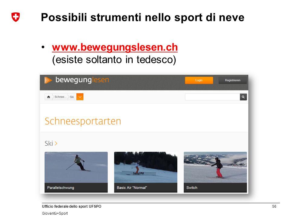 56 Ufficio federale dello sport UFSPO Gioventù+Sport Possibili strumenti nello sport di neve www.bewegungslesen.ch (esiste soltanto in tedesco)www.bewegungslesen.ch