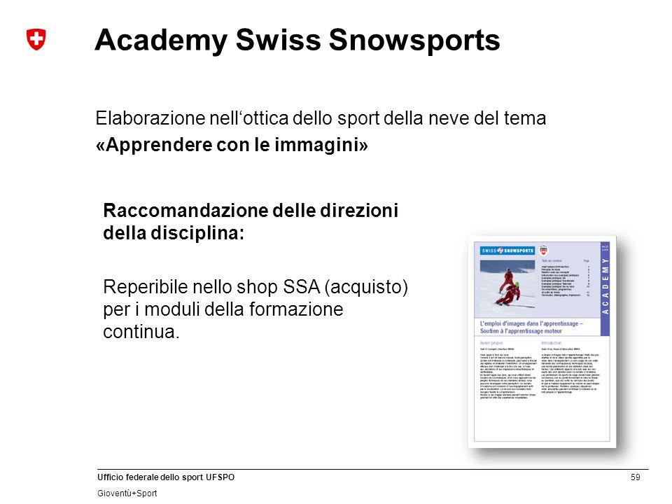 59 Ufficio federale dello sport UFSPO Gioventù+Sport Academy Swiss Snowsports Elaborazione nell'ottica dello sport della neve del tema «Apprendere con le immagini» Raccomandazione delle direzioni della disciplina: Reperibile nello shop SSA (acquisto) per i moduli della formazione continua.