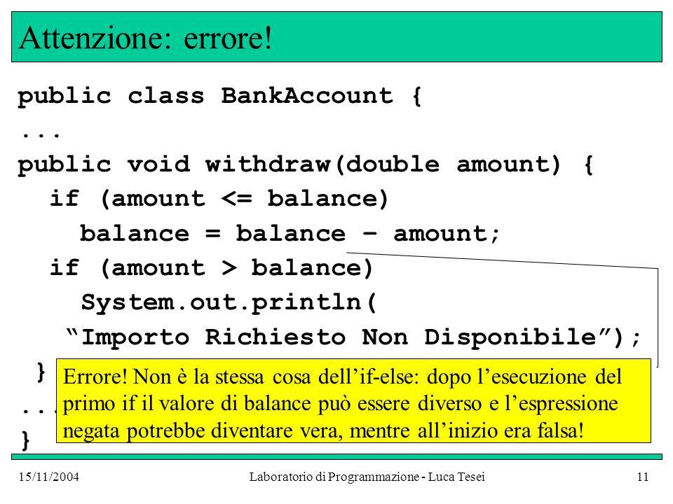 15/11/2004Laboratorio di Programmazione - Luca Tesei11 Attenzione: errore.