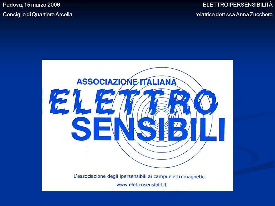Padova, 15 marzo 2006 ELETTROIPERSENSIBILITÀ Consiglio di Quartiere Arcella relatrice dott.ssa Anna Zucchero