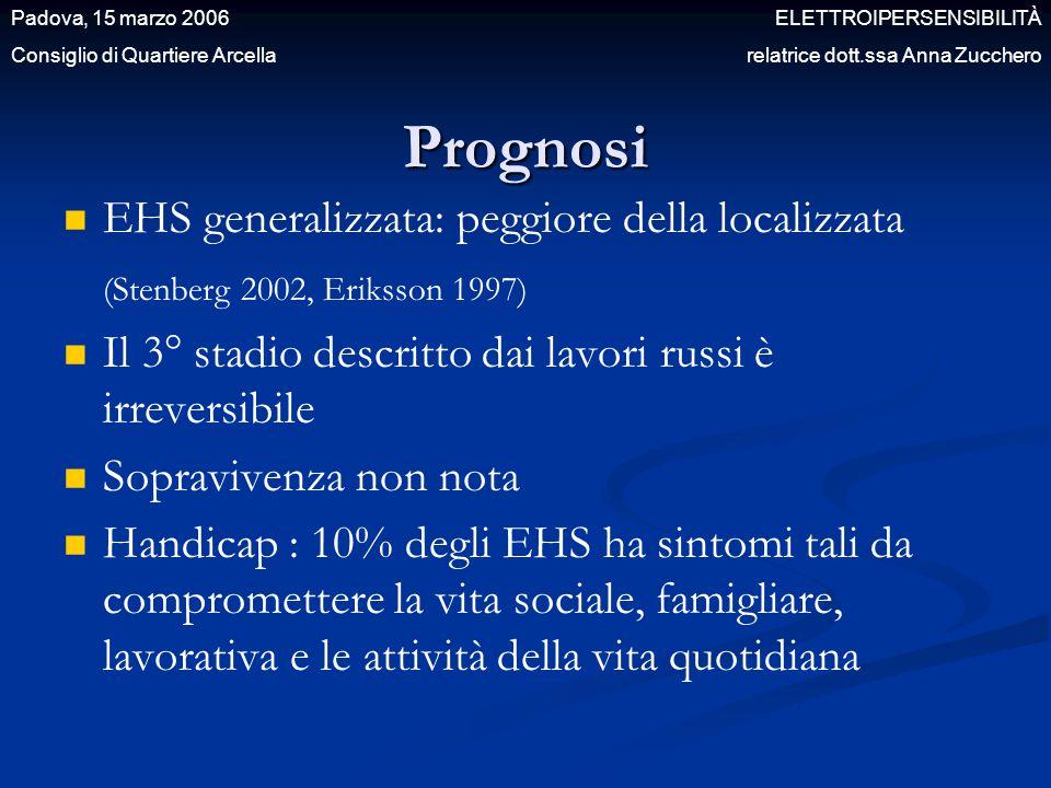 Prognosi EHS generalizzata: peggiore della localizzata (Stenberg 2002, Eriksson 1997) Il 3° stadio descritto dai lavori russi è irreversibile Sopraviv