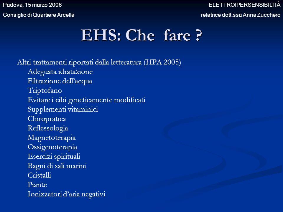 EHS: Che fare ? Altri trattamenti riportati dalla letteratura (HPA 2005) Adeguata idratazione Filtrazione dell'acqua Triptofano Evitare i cibi genetic