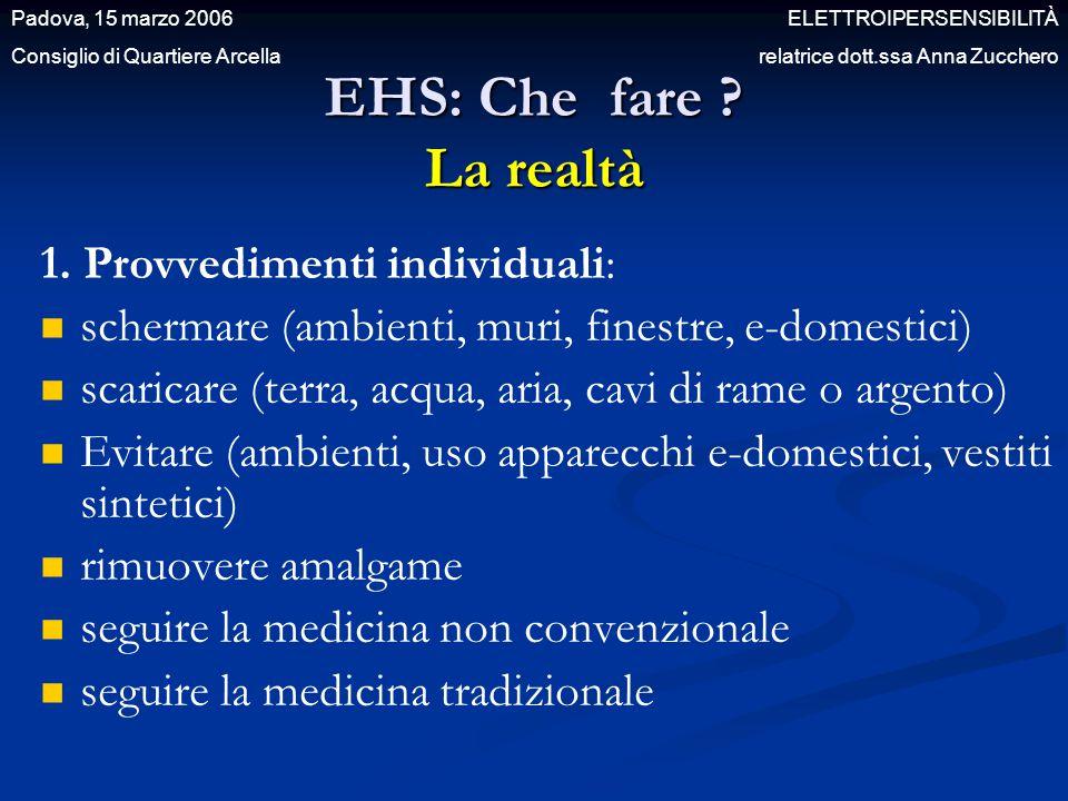 EHS: Che fare ? La realtà 1. Provvedimenti individuali: schermare (ambienti, muri, finestre, e-domestici) scaricare (terra, acqua, aria, cavi di rame