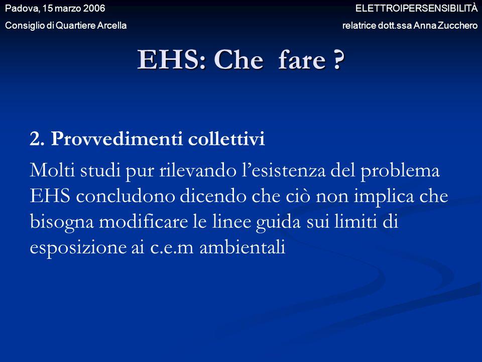 2. Provvedimenti collettivi Molti studi pur rilevando l'esistenza del problema EHS concludono dicendo che ciò non implica che bisogna modificare le li