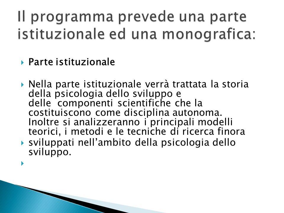  Parte istituzionale  Nella parte istituzionale verrà trattata la storia della psicologia dello sviluppo e delle componenti scientifiche che la costituiscono come disciplina autonoma.