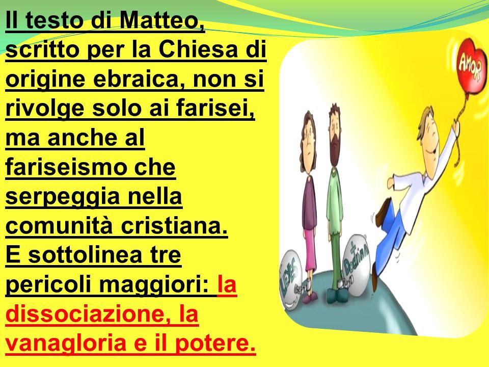 Il testo di Matteo, scritto per la Chiesa di origine ebraica, non si rivolge solo ai farisei, ma anche al fariseismo che serpeggia nella comunità cris
