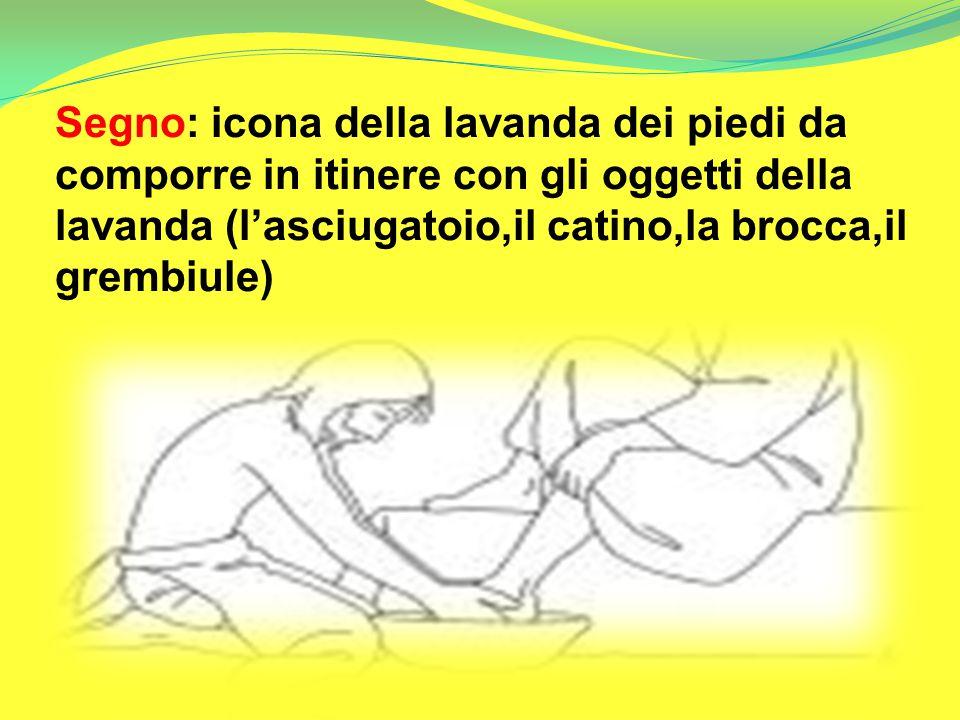 Segno: icona della lavanda dei piedi da comporre in itinere con gli oggetti della lavanda (l'asciugatoio,il catino,la brocca,il grembiule)