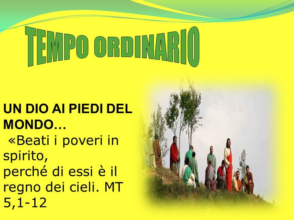 UN DIO AI PIEDI DEL MONDO… «Beati i poveri in spirito, perché di essi è il regno dei cieli. MT 5,1-12