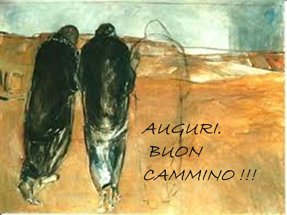 AUGURI. BUON CAMMINO !!!