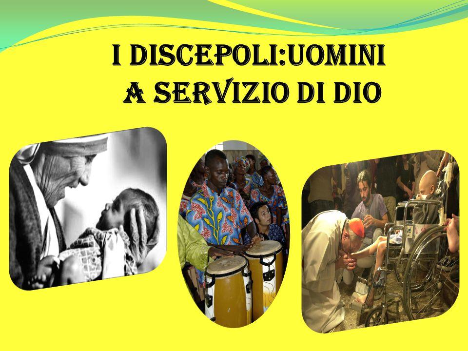 I discepoli:uomini a servizio di dio