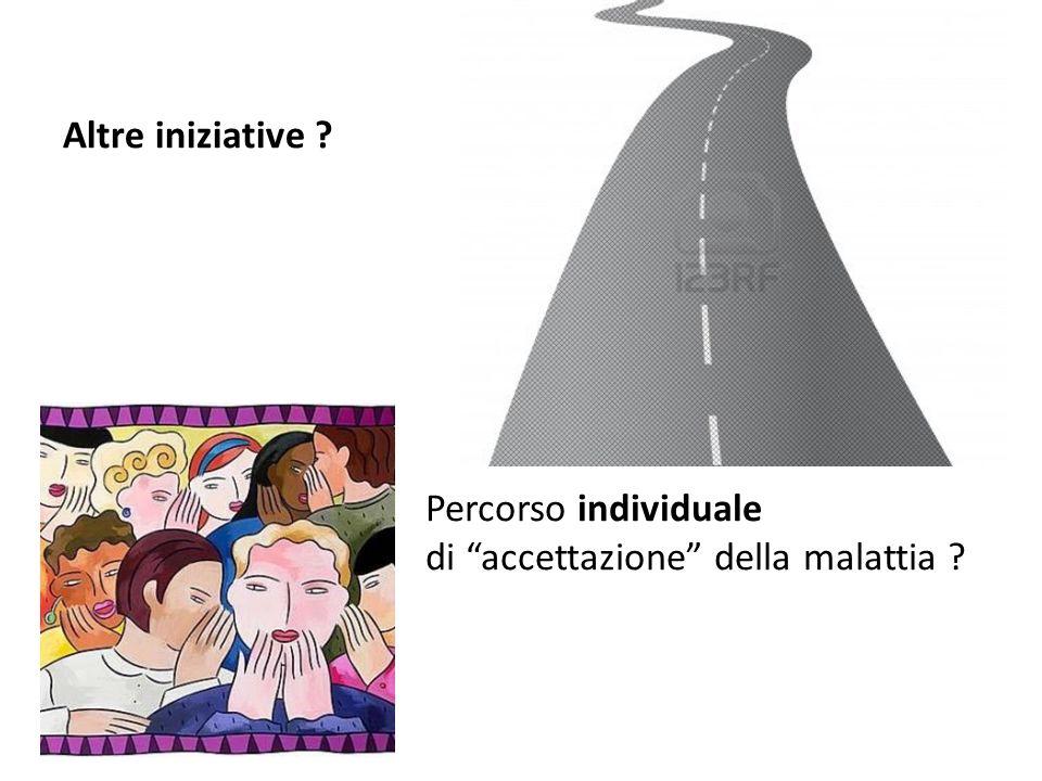 Altre iniziative ? Percorso individuale di accettazione della malattia ?