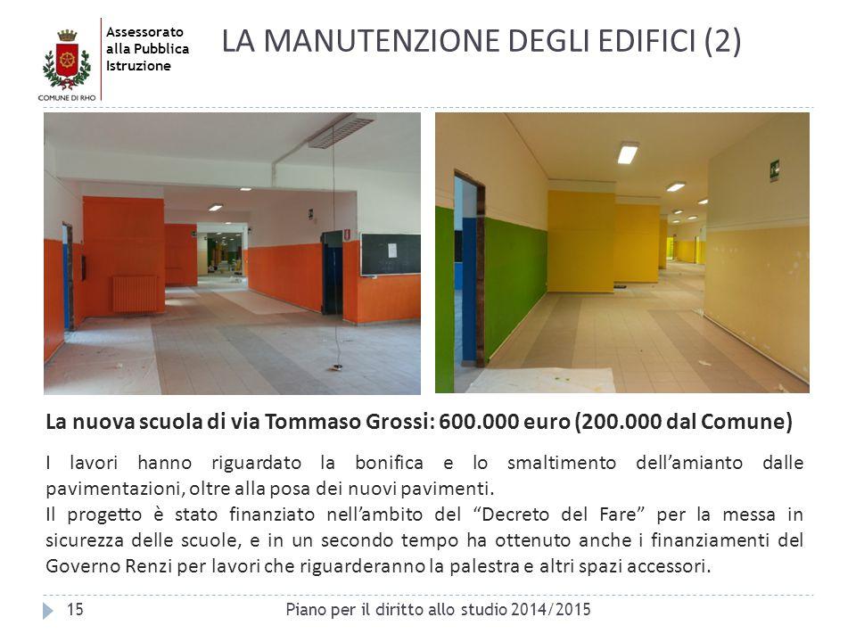 Assessorato alla Pubblica Istruzione 15 La nuova scuola di via Tommaso Grossi: 600.000 euro (200.000 dal Comune) I lavori hanno riguardato la bonifica