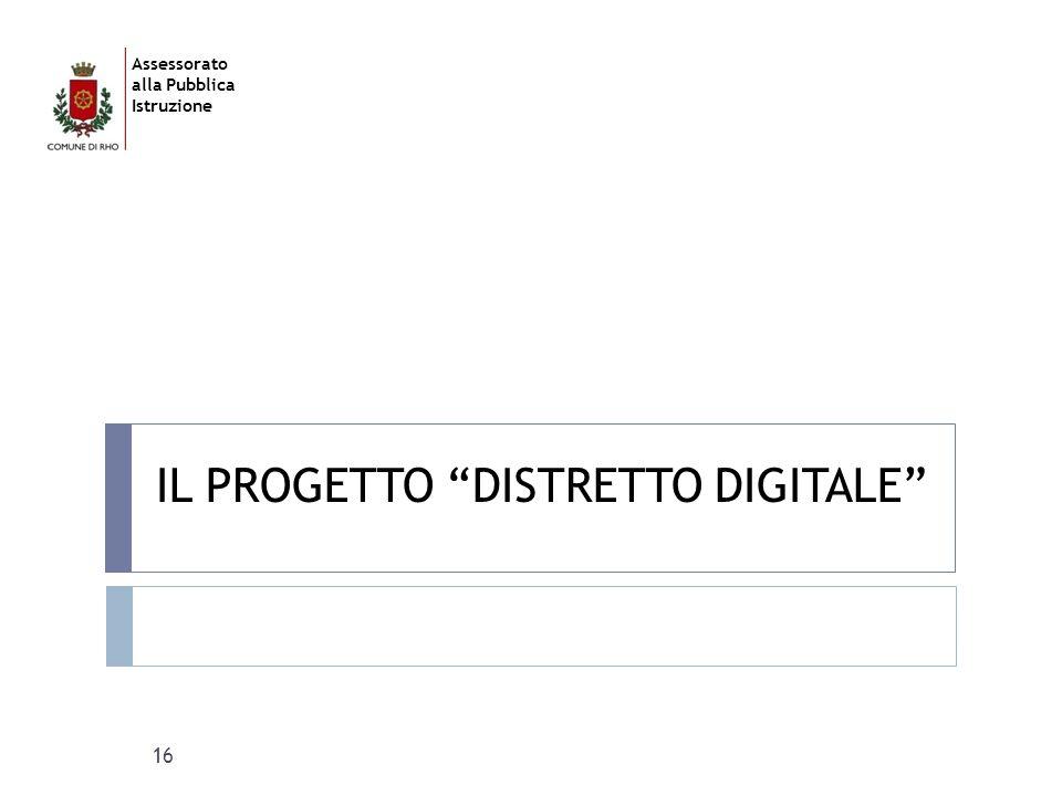 """Assessorato alla Pubblica Istruzione IL PROGETTO """"DISTRETTO DIGITALE"""" 16"""