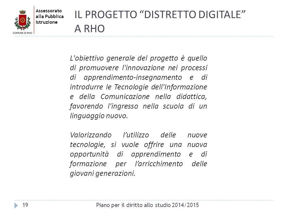 """Assessorato alla Pubblica Istruzione 19 IL PROGETTO """"DISTRETTO DIGITALE"""" A RHO L'obiettivo generale del progetto è quello di promuovere l'innovazione"""
