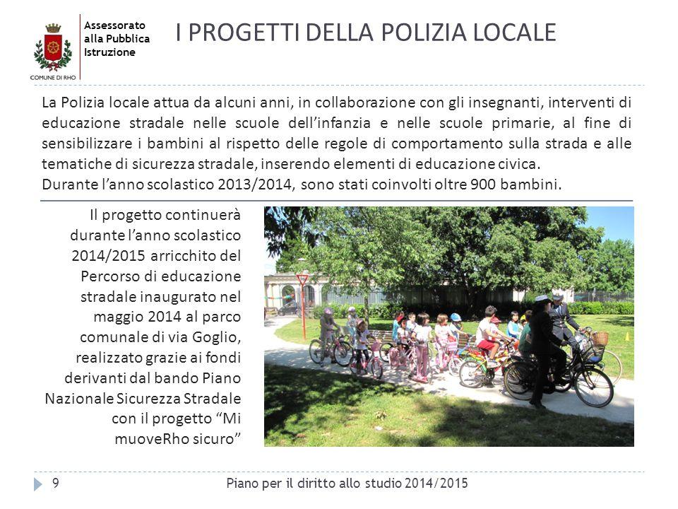 Assessorato alla Pubblica Istruzione 9 I PROGETTI DELLA POLIZIA LOCALE La Polizia locale attua da alcuni anni, in collaborazione con gli insegnanti, i