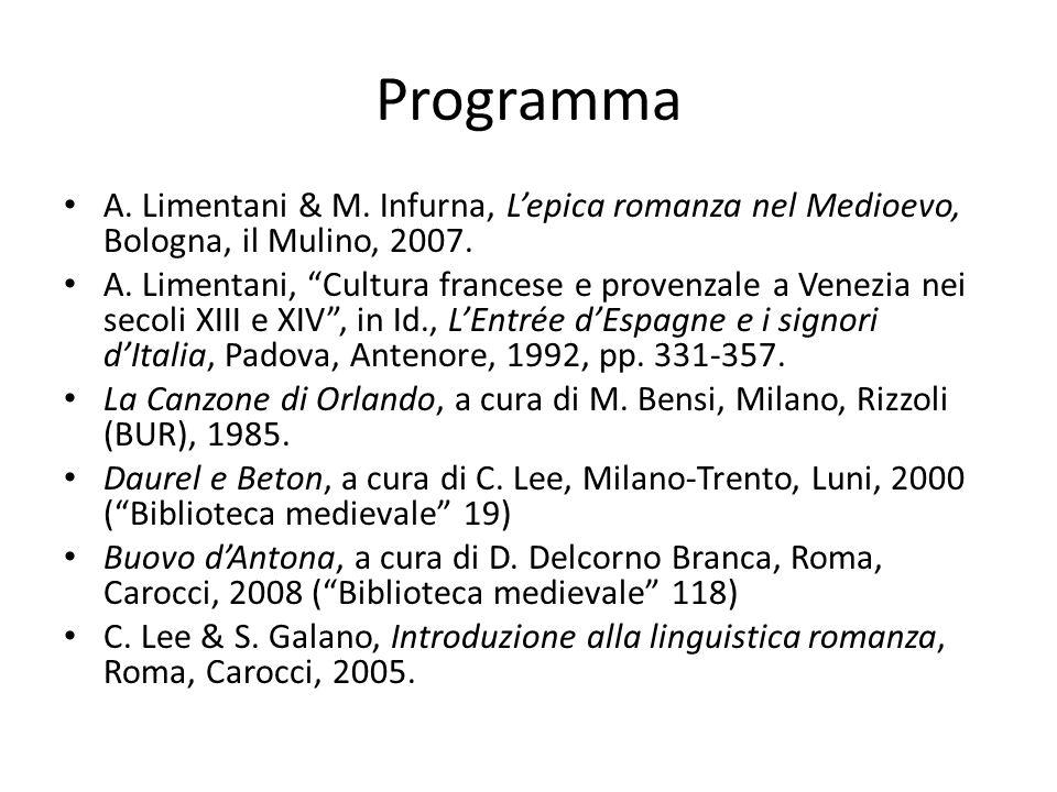 """Programma A. Limentani & M. Infurna, L'epica romanza nel Medioevo, Bologna, il Mulino, 2007. A. Limentani, """"Cultura francese e provenzale a Venezia ne"""