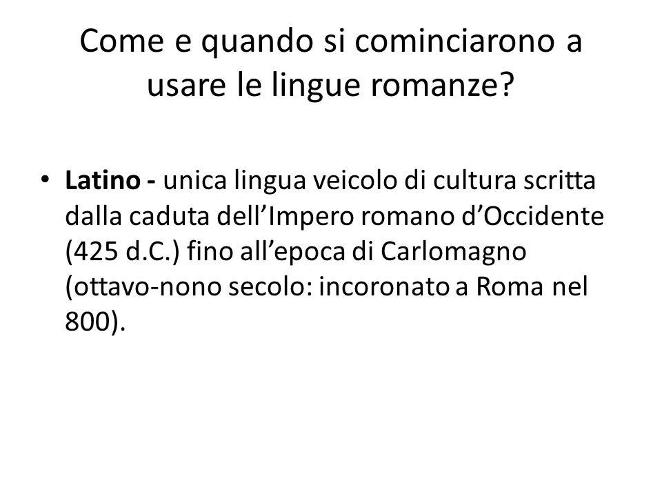 Come e quando si cominciarono a usare le lingue romanze? Latino - unica lingua veicolo di cultura scritta dalla caduta dell'Impero romano d'Occidente