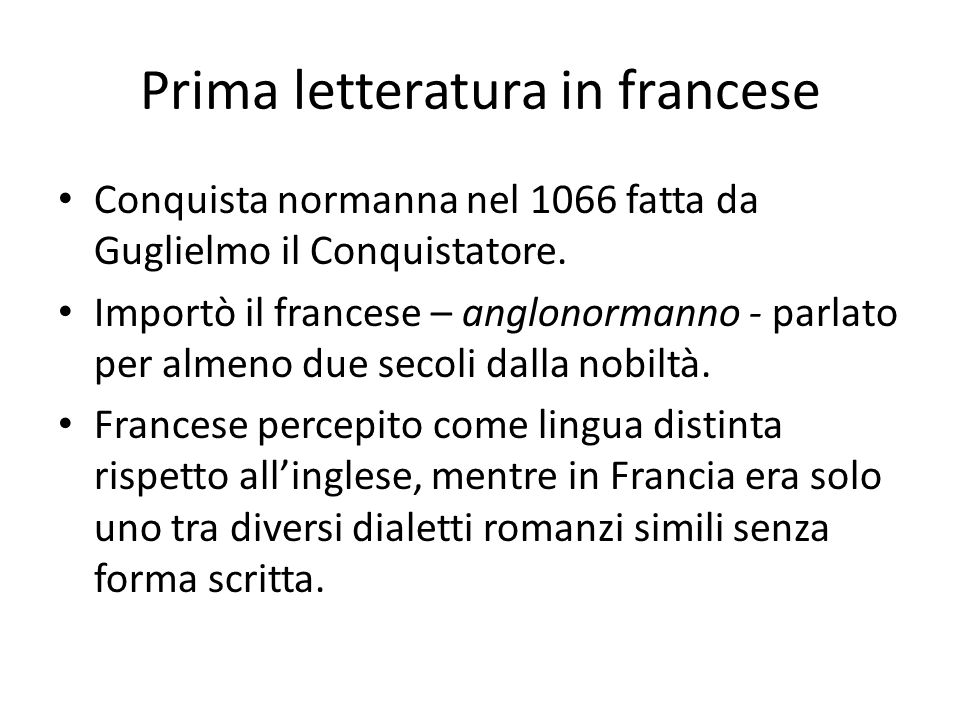 Prima letteratura in francese Conquista normanna nel 1066 fatta da Guglielmo il Conquistatore. Importò il francese – anglonormanno - parlato per almen