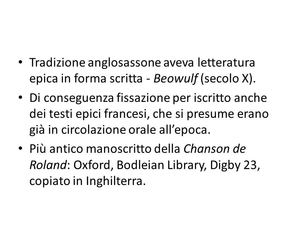 Tradizione anglosassone aveva letteratura epica in forma scritta - Beowulf (secolo X). Di conseguenza fissazione per iscritto anche dei testi epici fr