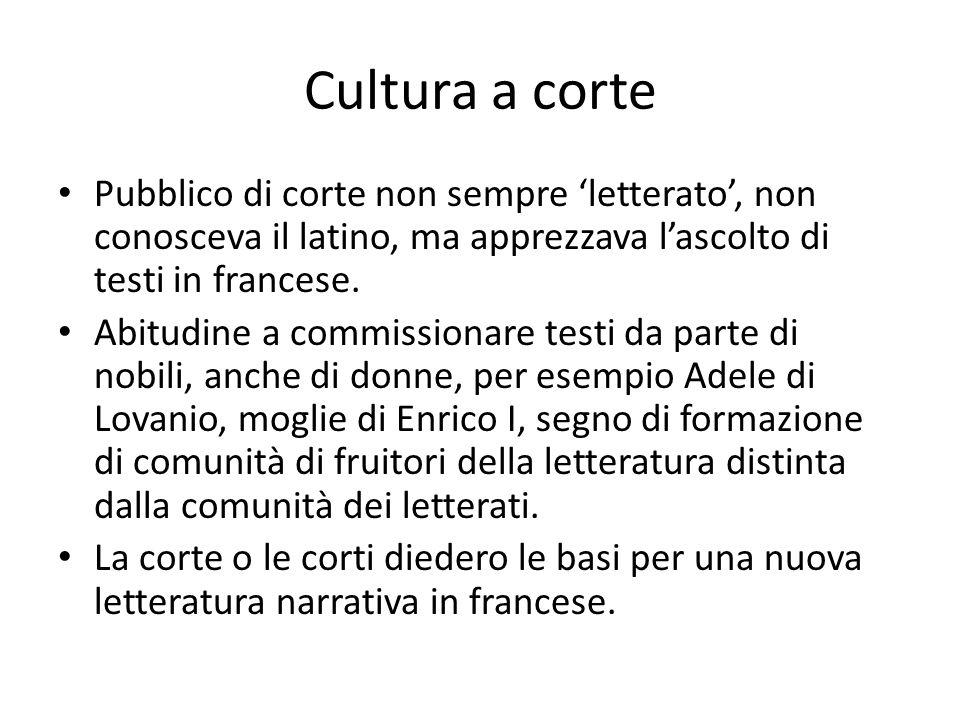 Cultura a corte Pubblico di corte non sempre 'letterato', non conosceva il latino, ma apprezzava l'ascolto di testi in francese. Abitudine a commissio