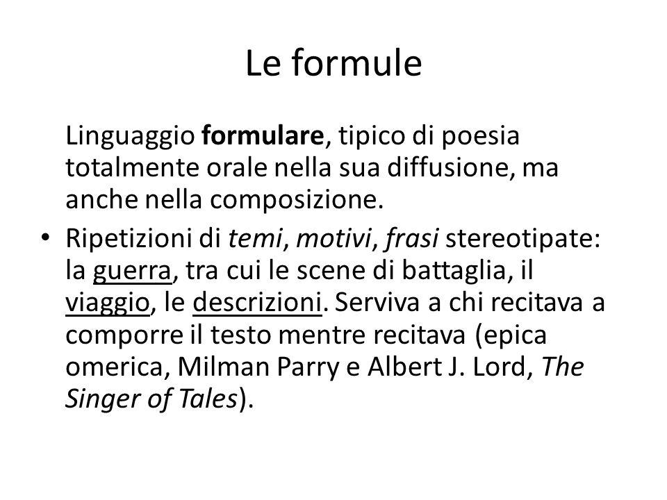 Le formule Linguaggio formulare, tipico di poesia totalmente orale nella sua diffusione, ma anche nella composizione. Ripetizioni di temi, motivi, fra