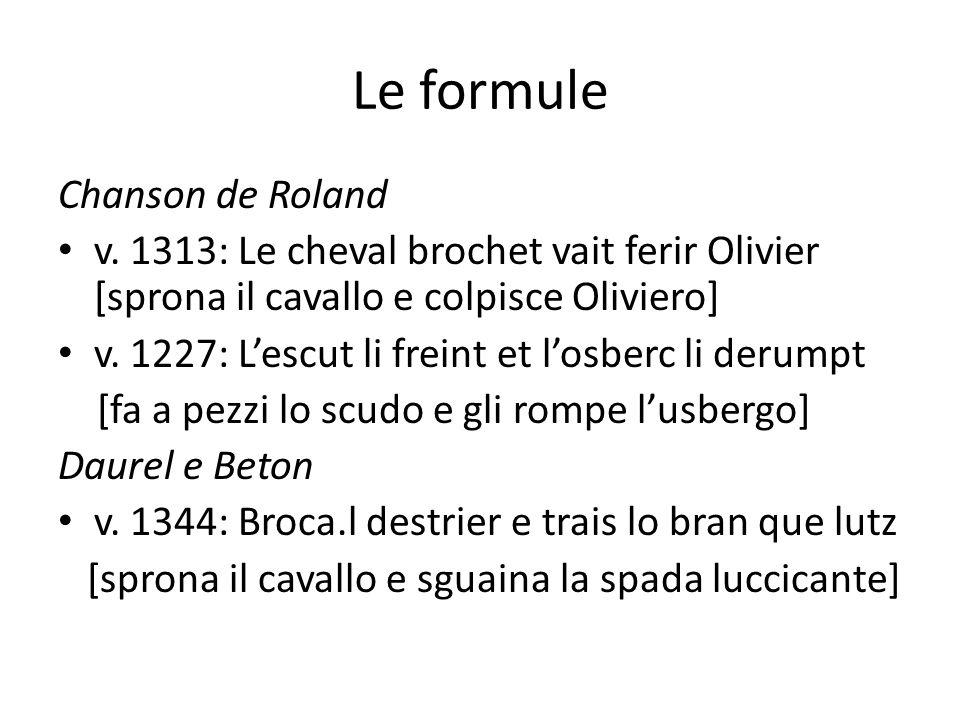 Le formule Chanson de Roland v. 1313: Le cheval brochet vait ferir Olivier [sprona il cavallo e colpisce Oliviero] v. 1227: L'escut li freint et l'osb